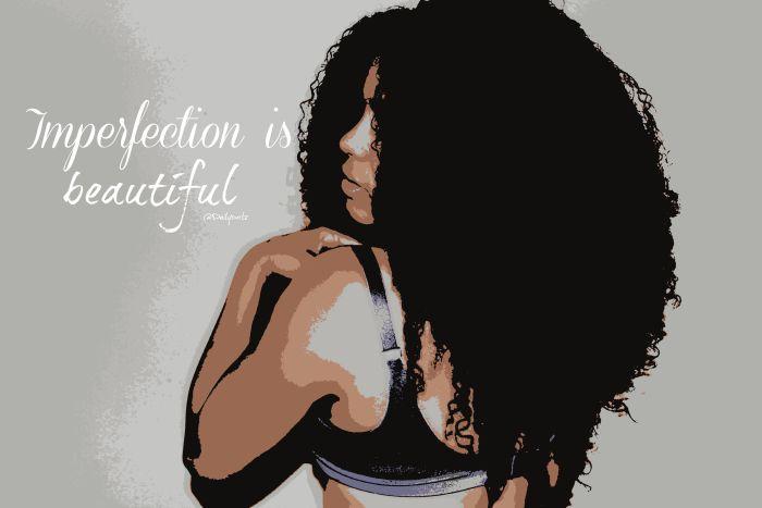 Imperfection is beautiful | La belleza de mis imperfecciones